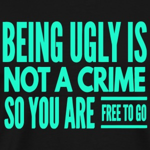 Ugly - Funny Being Ugly Is Not A Crime So You A - Men's Premium T-Shirt