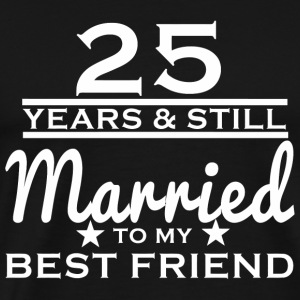 25th Wedding - 25 Years Still Married to my Best - Men's Premium T-Shirt