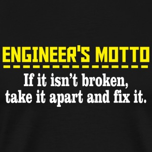 ENGINEER'S MOTTO - ENGINEER'S MOTTO IF IT ISN'T - Men's Premium T-Shirt