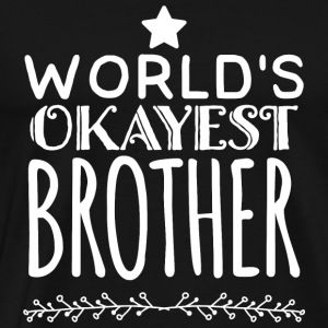 Brother - World's okayest brother - Men's Premium T-Shirt