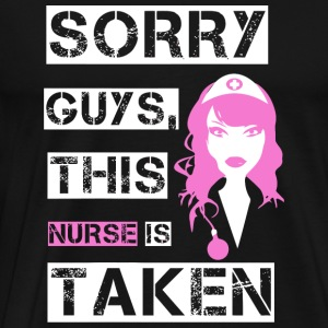 Nurse - Sorry Guys This Nurse Is Taken - Men's Premium T-Shirt