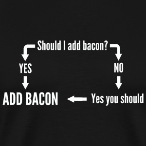 Bacon - Should I add bacon or not? Yes! - Men's Premium T-Shirt