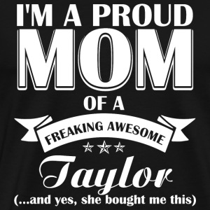 Taylor - I'm a proud mom of a freaking awesome T - Men's Premium T-Shirt