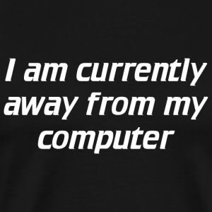 Gamer - I am currently away from my computer - Men's Premium T-Shirt