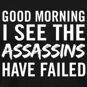 Assassin - Good morning. I see the assassins hav - Men's Premium T-Shirt