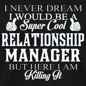Relationship manager - Dreamed would be super co - Men's Premium T-Shirt