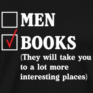 Book - Books over Men. They will take you to a l - Men's Premium T-Shirt
