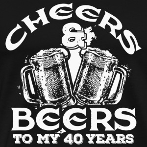 40th birthday - Cheers and Beers to My 40 Years - Men's Premium T-Shirt
