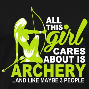 ARCHERY - All This Girl Cares About Is ARCHERY.. - Men's Premium T-Shirt