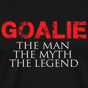GOALIE - GOALIE THE MAN THE MYTH THE LEGEND - Men's Premium T-Shirt