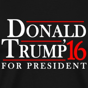 DONALD TRUMP - DONALD TRUMP'16 FOR PRESIDENT - Men's Premium T-Shirt