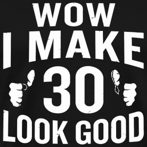 30th birthday - Wow I Make 30 Look Good 30th Bir - Men's Premium T-Shirt