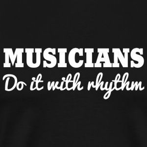 Musician - Musicians do it with Rhythm - Men's Premium T-Shirt