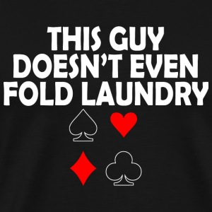Laundry - This Guy Doesn't Even Fold Laundry - Men's Premium T-Shirt
