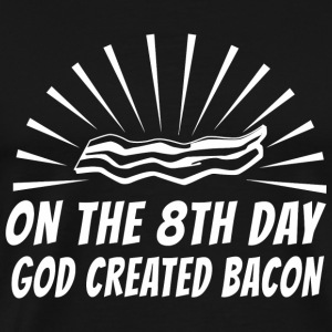 Bacon - On the 8th Day God Created Bacon - Men's Premium T-Shirt