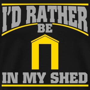 Shed - Id Rather Be In My Shed - Men's Premium T-Shirt