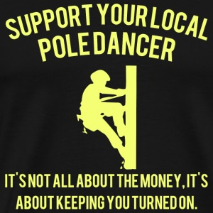 Pole Dancer - Support Your Local Pole Dancer - Men's Premium T-Shirt