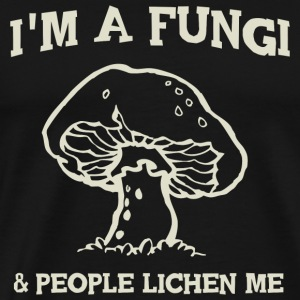 Mushroom - I'm a fungi. People lichen me - Men's Premium T-Shirt
