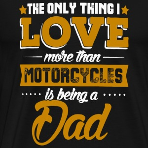 Dad - The only thing i love more than motorcyles - Men's Premium T-Shirt