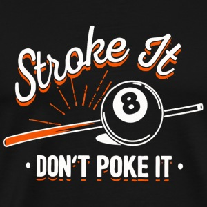 Billiard - Stroke it don't poke it - Men's Premium T-Shirt