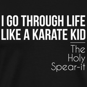 Karate - I Go Through Life Like A Karate Kid - Men's Premium T-Shirt