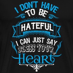 - I Can Just Say Bless Your Heart T Shirt - Men's Premium T-Shirt