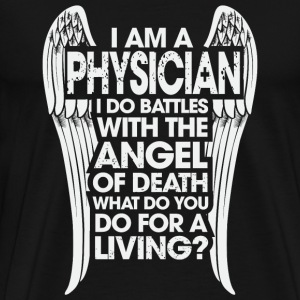 - I Am A Physician I Do Battles With The Angel - Men's Premium T-Shirt