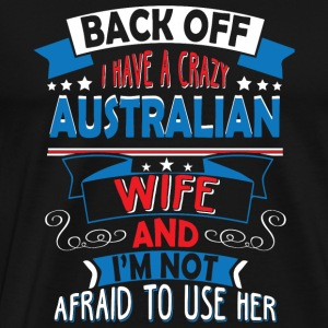 Australian Wife - I Have A Crazy Australian Wife - Men's Premium T-Shirt