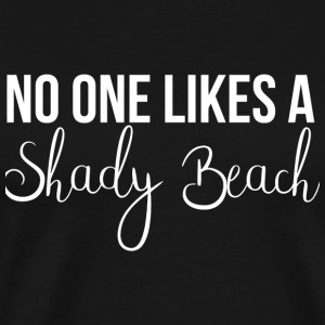 Beach - No One Likes A Shady Beach - Men's Premium T-Shirt