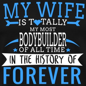 Wife - my wife is totally my most bodybuilder of - Men's Premium T-Shirt