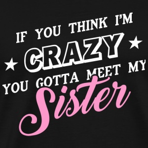 Sister - You Gotta Meet My Sister T Shirt - Men's Premium T-Shirt