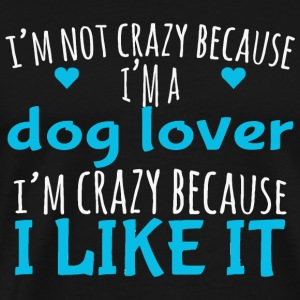 Dog lover - i'm not crazy because i'm a dog love - Men's Premium T-Shirt