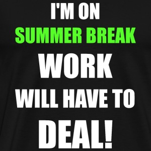 Summer - I'm On Summer Break Work Will Have To D - Men's Premium T-Shirt