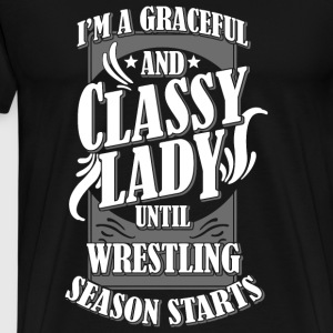 Wrestling - i'm a graceful and classy lady until - Men's Premium T-Shirt