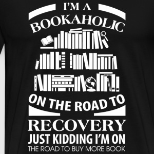 Bookaholic - I'm A Bookaholic On The Road To Rec - Men's Premium T-Shirt