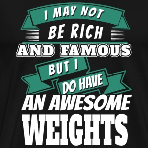 Lifting weight - i may not be rich and famous bu - Men's Premium T-Shirt