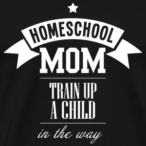 HOMESCHOOL MOM - HOMESCHOOL MOM TRAIN UP A CHILD - Men's Premium T-Shirt