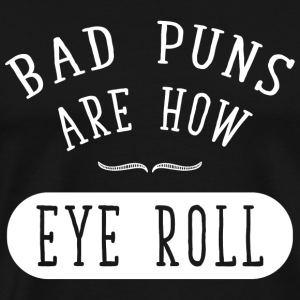 Pun - Bad puns are how eye roll - Men's Premium T-Shirt