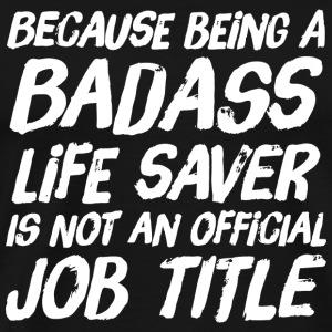 Official job - because being a badass life saver - Men's Premium T-Shirt