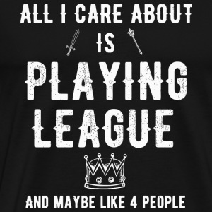 League - All i care about is playing league and - Men's Premium T-Shirt