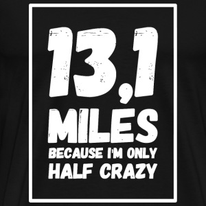 Running - 13.1 Miles Because I'm Only Half Crazy - Men's Premium T-Shirt