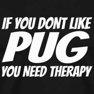 Therapy - if u don't like pug you need therapy - Men's Premium T-Shirt