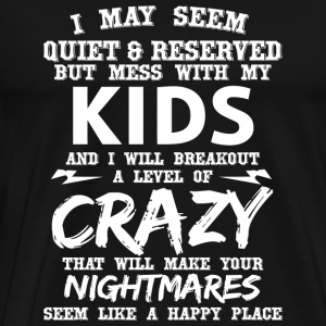 Kid - i may seem quiet and reserved but mess wit - Men's Premium T-Shirt
