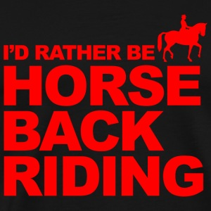 Riding - I'd rather be horse back riding - Men's Premium T-Shirt