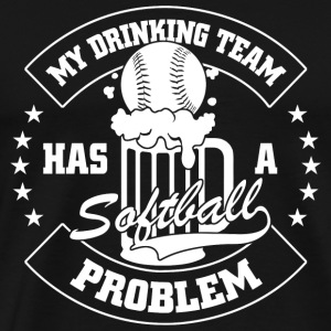 SOFTBALL - MY DRINKING TEAM HAS A SOFTBALL PROBL - Men's Premium T-Shirt