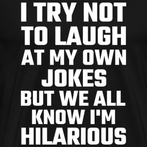Comical I Try Not To Laugh At My Own Jokes But - Men's Premium T-Shirt