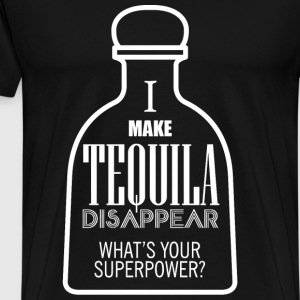 TEQUILA - I MAKE TEQUILA DISAPPEAR WHAT'S YOUR S - Men's Premium T-Shirt
