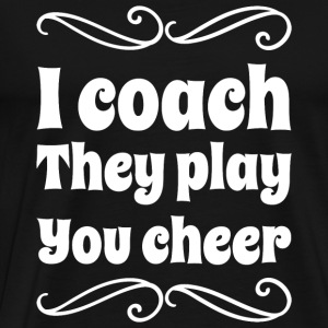 Coaching - I coach they play you cheer coaching - Men's Premium T-Shirt