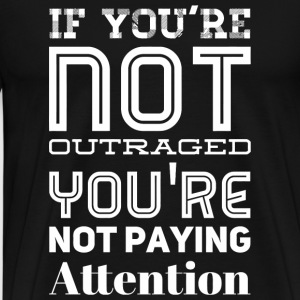 Attention - If You're Not Outraged You're Not Pa - Men's Premium T-Shirt