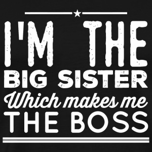 Sister - I'm The Big Sister Which Makes Me The B - Men's Premium T-Shirt